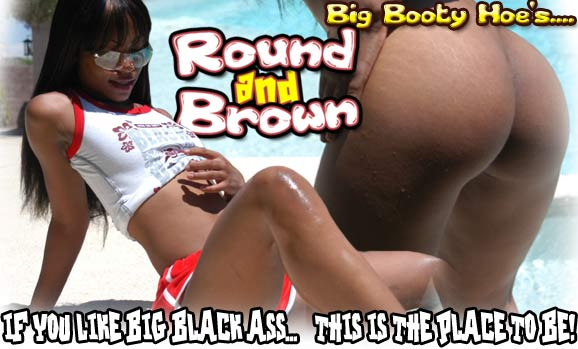 free RoundAndBrown ass pics